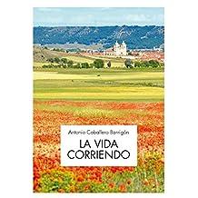 La vida corriendo (Spanish Edition)