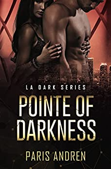 Pointe Of Darkness (LA Dark Series Book 1) by [Andren, Paris]