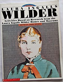 Laura Ingalls Wilder: Activities Based on Research from the Laura Ingalls Wilder Homes and Museums (Learning Connections)