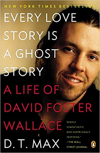 Every Love Story Is a Ghost Story: A Life of David Foster Wallace: Max, D.  T.: 9780147509727: Amazon.com: Books