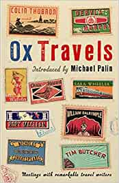OxTravels: Meetings with remarkable travel writers (Ox Tales) by Oliver Bullough (Introduction) › Visit Amazon's Oliver Bullough Page search results for this author Oliver Bullough (Introduction), R