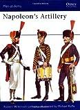 Napoleon's Artillery, Robert Wilkinson-Latham, 0850452473