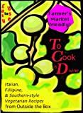 To Cook is Divine, Italian, Filipino, and Southern-style Vegetarian Recipes from Outside the Box
