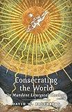 Consecrating the World: On Mundane Liturgical Theology