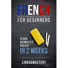 French: French for Beginners: Learn Beginners' French in 2 Weeks (LinguaMastery)