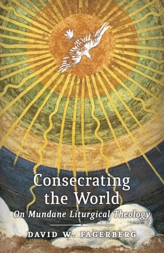 Consecrating the World: On Mundane Liturgical Theology [David W. Fagerberg] (Tapa Blanda)