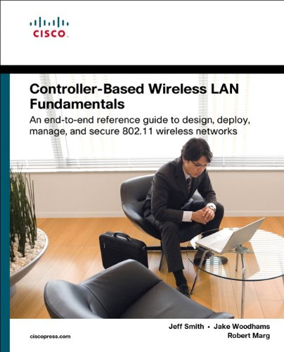 Controller-Based Wireless LAN Fundamentals: An end-to-end reference guide to design, deploy, manage, and secure 802.11 wireless networks (802.11 Wireless Lan Fundamentals)