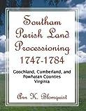 Southam Parish Land Processioning, 1747-1784: Goochland, Cumberland, and Powhatan Counties, Virginia