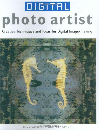 Digital Photo Artist: Creative Techniques and Ideas for Digital Image-making pdf