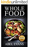Whole: The 30 Day Whole Food Diet Cookbook PART II (The Healthy Whole Foods Eating Challenge - 120+ Approved Recipes & 1 month Meal Plan for Rapid Weight Loss)