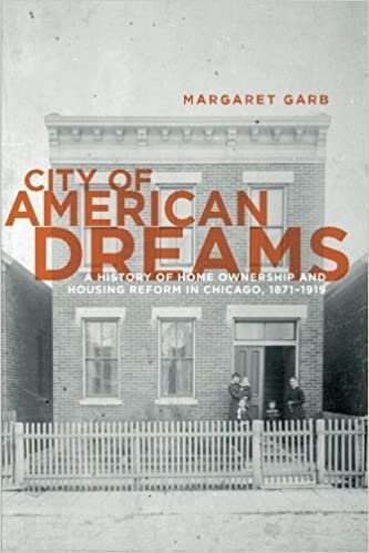 Book City of American Dreams: A History of Home Ownership and Housing Reform in Chicago, 1871-1919 (Historical Studies of Urban America) by Garb, Margaret (2005)