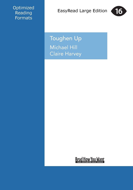 Toughen Up What I Ve Learned About Surviving Tough Times Large Print 16pt Harvey Michael Hill And Claire 9781459657342 Amazon Com Books