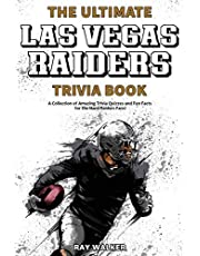 The Ultimate Las Vegas Raiders Trivia Book: A Collection of Amazing Trivia Quizzes and Fun Facts for Die-Hard Raiders Fans!