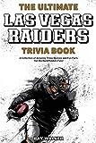 The Ultimate Las Vegas Raiders Trivia Book: A