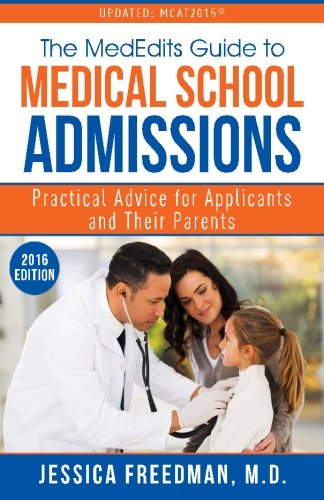 The MedEdits Guide to Medical School Admissions: Practical Advice for Applicants and their Parents