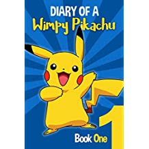 Pokemon Go: Diary Of A Wimpy Pikachu: (An Unofficial Pokemon Book 1)
