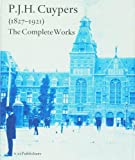 P.J.H. Cuypers 1827-1921: The Complete Works