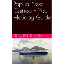 Papua New Guinea - Your Holiday Guide