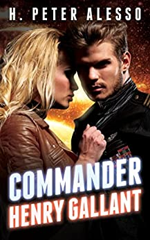Commander Henry Gallant (The Henry Gallant Saga Book 4) by [Alesso, H. Peter]