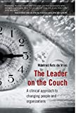 The Leader on the Couch - A Clinical Approach toChanging People and Organisations