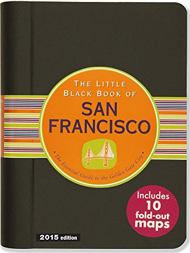 The Little Black Book of San Francisco, 2015 Edition: The Essential Guide to the Golden Gate City ()