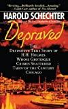 img - for Depraved: The Definitive True Story of H.H. Holmes, Whose Grotesque Crimes Shattered Turn-of-the-Century Chicago book / textbook / text book