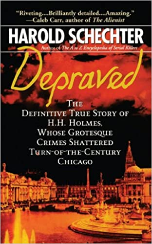 Depraved: The Definitive True Story of H.H. Holmes, Whose Grotesque Crimes Shattered Turn-of-the-Century Chicago (Pocket Star Books True Crime)