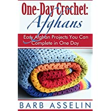 One-Day Crochet: Afghans: Easy Afghan Projects You Can Complete in One Day