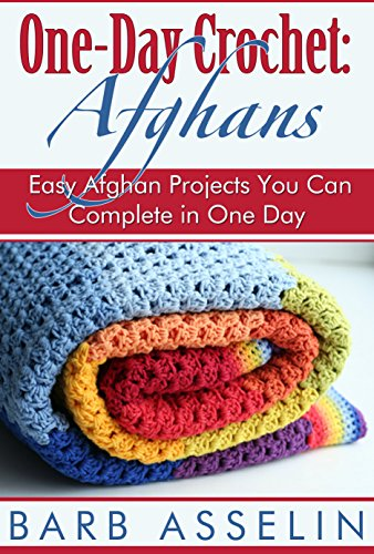 Crochet Afghan Pattern Chart - One-Day Crochet: Afghans: Easy Afghan Projects You Can Complete in One Day (One-Day Easy Crochet Book 1)
