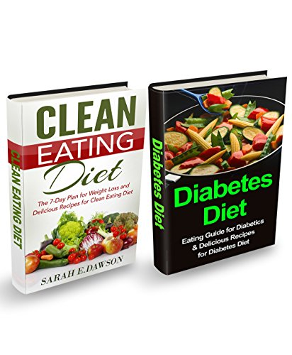 Diabetes Diet: Diabetes Diet and Clean Eating Box Set: Eating Guide for Diabetics & Delicious Recipes for Diabetes Diet and The 7-Day Plan for Weight Loss ... Diet (Paleo Diet Box Set, Low Carb Box Set) by Sarah E. Dawson
