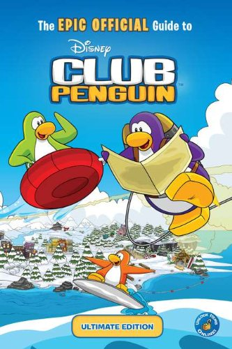 The EPIC OFFICIAL Guide to Club Penguin: Ultimate Edition (Disney Club Penguin) (The Ultimate Official Guide To Club Penguin)