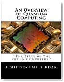 """An Overview of Quantum Computing: """" The State of The Art In Computers """""""