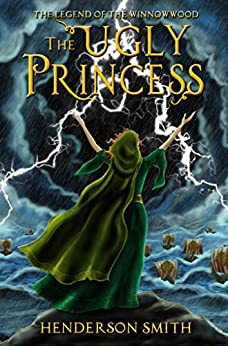 The Ugly Princess: The Legend of the Winnowwood by [Smith, Henderson]
