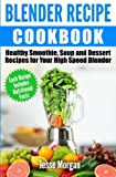 vitamix recipes soup - Blender Recipe Cookbook: Healthy Smoothie, Soup and Dessert Recipes for your HIgh Speed Blender
