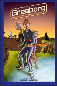Book La guerra dei Greeborg: Volume 1 (Cronache della Federazione Galattica)