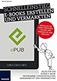 Schnelleinstieg E-Books Erstellen und Vermarkten. Alles für das eigene E-Book: Programme, Covergestaltung, Urheberrecht und Vermarktung.