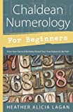 Chaldean Numerology for Beginners: How Your Name and Birthday Reveal Your True Nature & Life Path