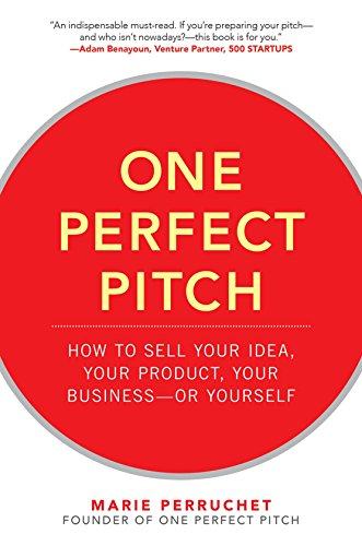 (One Perfect Pitch: How to Sell Your Idea, Your Product, Your Business--or Yourself)