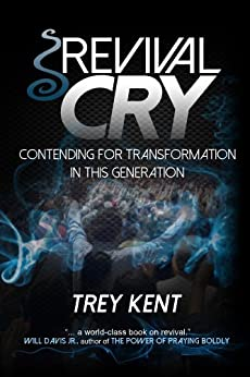 Revival Cry: Contending For Transformation in this Generation by [Kent, Trey]