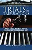 Trials and Tribulations: What Every Witness Needs to Know before Facing  a Jury