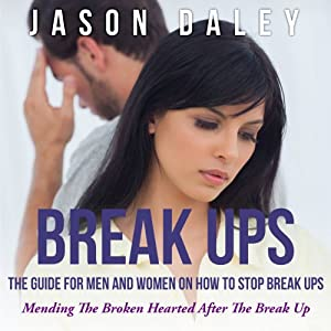 Break Ups: The Guide for Men and Women on How to Stop Break Ups Audiobook