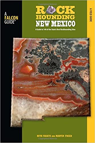 Rockhounding New Mexico: A Guide To 140 Of The Stateu0027s Best Rockhounding  Sites (Rockhounding Series): Martin Freed, Vaskys Ruta: 9780762743766:  Amazon.com: ...