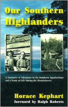 Book Our Southern Highlanders: A Narrative of Adventure in the Southern Appalachians and a Study of Life Among the Mountaineers