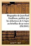 Biographie de Jean-Paul Kauffman, Publiee Par Les Redacteurs de L'Aspic, Au Benefice de Sa Veuve (Generalites) (French Edition)