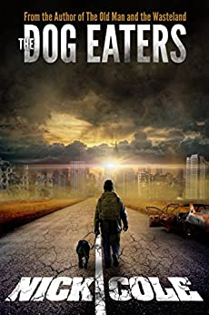 The Dog Eaters by [Cole, Nick]