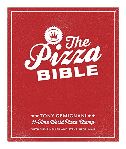 The Pizza Bible: The World's Favorite Pizza Styles, from Neapolitan, Deep-Dish, Wood-Fired, Sicil ian, Calzones and Focaccia to New York, New Haven, Detroit, and More: A Cookboo (Best Italian Pizza Recipe)