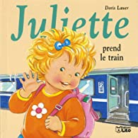 Juliette prend le train par Doris Lauer