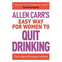 Allen Carr's Easy Way for Women to Quit Drinking: The original Easyway method (Allen Carr's Easyway)