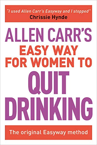 Allen Carr's Easy Way for Women to Quit Drinking: The original Easyway method (Best Method To Stop Smoking)