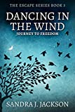 Amazon.com: Dancing In The Wind: Journey To Freedom (Escape Series Book 3) eBook: Jackson, Sandra J.: Kindle Store